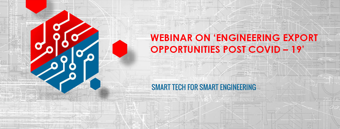 Webinar on 'Engineering Export Opportunities Post COVID – 19'